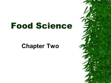 Food Science Chapter Two. Why Study Food Science?  It is essential to know how to prepare and store food so that it won't cause illness.  Society uses.