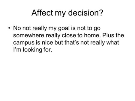 Affect my decision? No not really my goal is not to go somewhere really close to home. Plus the campus is nice but that's not really what I'm looking for.