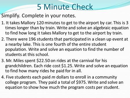 5 Minute Check Simplify. Complete in your notes.
