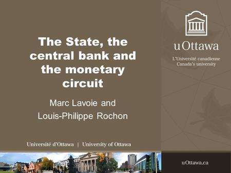 The State, the central bank and the monetary circuit Marc Lavoie and Louis-Philippe Rochon.