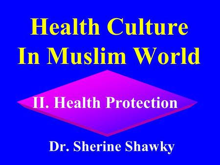 II. Health Protection Health Culture In Muslim World Dr. Sherine Shawky.