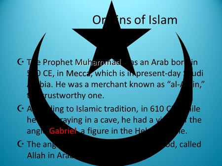 Origins of Islam.  Muhammad taught that Abraham, Moses, and Jesus were each prophets, but that Jews and Christians had misunderstood their teachings.