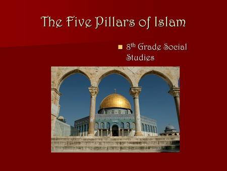 The Five Pillars of Islam 8 th Grade Social Studies 8 th Grade Social Studies.