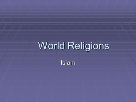 World Religions Islam. Islam Submission to God. Peace.