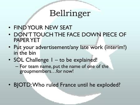 Bellringer FIND YOUR NEW SEAT DON'T TOUCH THE FACE DOWN PIECE OF PAPER YET Put your advertisement/any late work (interim!) in the bin SOL Challenge 1 –
