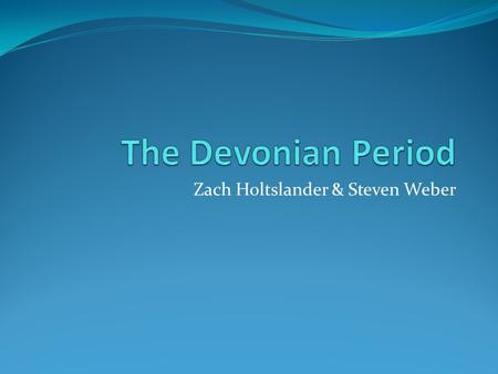 Zach Holtslander & Steven Weber. Time Period The Devonian period took place during the Paleozoic era, and lasted from 416 to 359.2 million years ago.