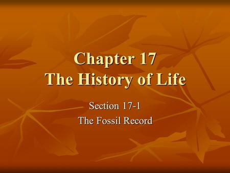 Chapter 17 The History of Life Section 17-1 The Fossil Record.