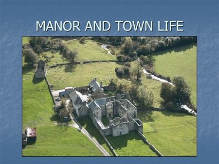 MANOR AND TOWN LIFE. LIVE YOUR LIFE Manor Manor Lords Land Lords Land Lords Castle Lords Castle Fortress/Home Fortress/Home Outer Wall Outer Wall Moat.