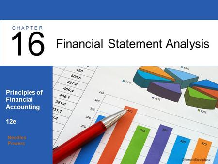 Needles Powers Principles of Financial Accounting 12e Financial Statement Analysis 16 C H A P T E R ©human/iStockphoto.