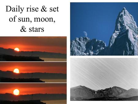 Daily rise & set of sun, moon, & stars. Daily motion of stars Deductions: 1)Earth spins 2)Spherical shape 3)Moon reflects Sun's light 4)A coordinate system.