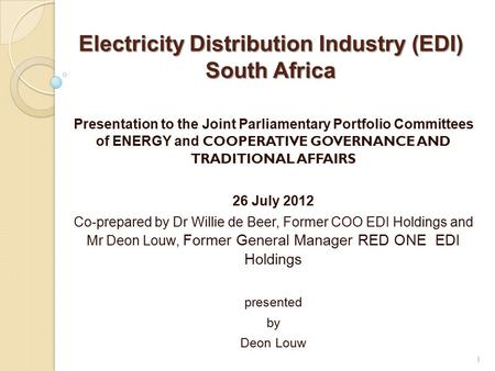 Electricity Distribution Industry (EDI) South Africa Presentation to the Joint Parliamentary Portfolio Committees of ENERGY and COOPERATIVE GOVERNANCE.
