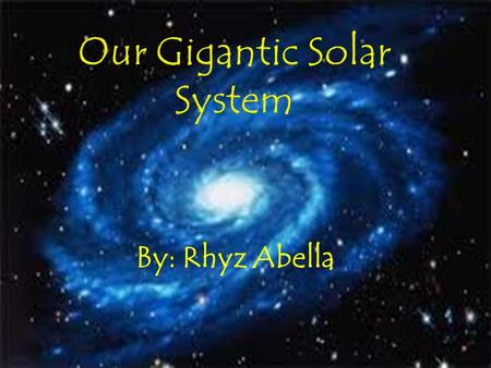 By: Rhyz Abella.  How big is our solar system?  Our solar system is really too big for us to imagine.  The solar system really IS too big for us to.
