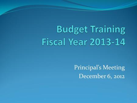 Principal's Meeting December 6, 2012. Budget Process Operating Budget: Senior Staff will work with Budget Directors to develop listing of system wide.