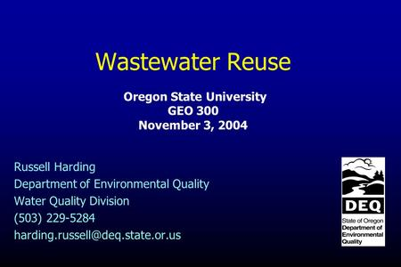 Wastewater Reuse Oregon State University GEO 300 November 3, 2004 Russell Harding Department of Environmental Quality Water Quality Division (503) 229-5284.