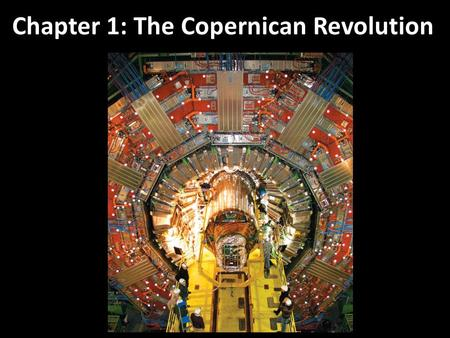 Chapter 1: The Copernican Revolution. The Motions of the Planets The Birth of Modern Astronomy The Laws of Planetary Motion Newton's Laws Summary of Chapter.