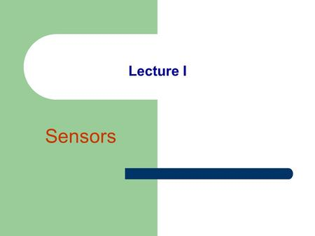 Lecture I Sensors. subject Medical and Biological Physics.