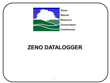 1 April 29, 1999 ZENO DATALOGGER Texas Natural Resource Conservation Commission.