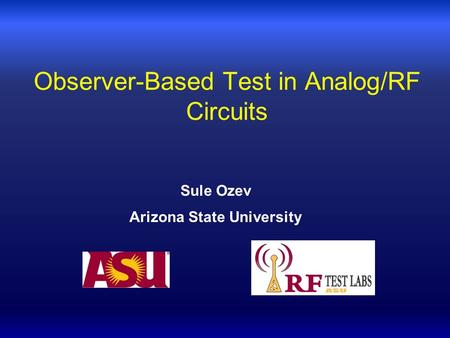 Observer-Based Test in Analog/RF Circuits Sule Ozev Arizona State University.