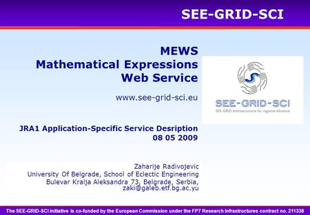Www.see-grid-sci.eu SEE-GRID-SCI The SEE-GRID-SCI initiative is co-funded by the European Commission under the FP7 Research Infrastructures contract no.