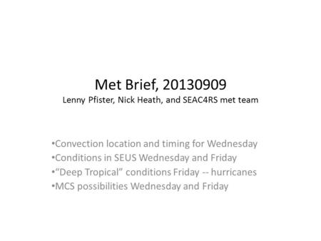 Met Brief, 20130909 Lenny Pfister, Nick Heath, and SEAC4RS met team Convection location and timing for Wednesday Conditions in SEUS Wednesday and Friday.