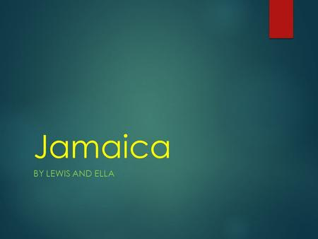 Jamaica BY LEWIS AND ELLA. Location  Jamaica is located in the Caribbean, South from central America.  Jamaica is third largest island in the Greater.