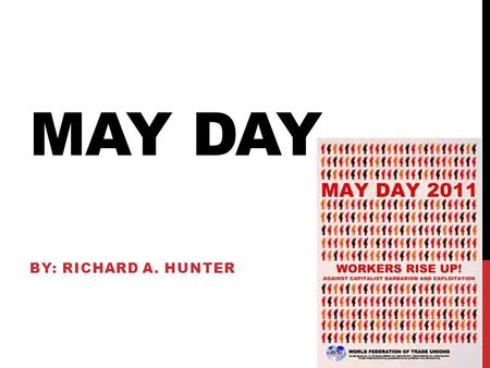 MAY DAY BY: RICHARD A. HUNTER. DESCRIPTION May Day on May 1 is an ancient Northern Hemisphere spring festival and usually a public holiday; it is also.
