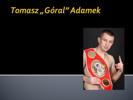 He was born 1st December 1976 in Żywiec. The Polish boxer, former professional world champion organisation IBF and IBO in category junior heavy and WBC.