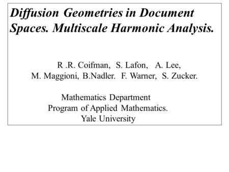 Diffusion Geometries in Document Spaces. Multiscale Harmonic Analysis. R.R. Coifman, S. Lafon, A. Lee, M. Maggioni, B.Nadler. F. Warner, S. Zucker. Mathematics.