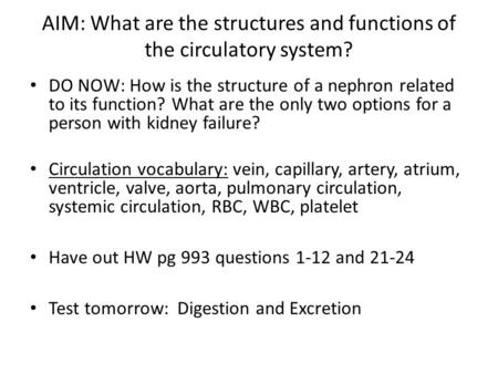 AIM: What are the structures and functions of the circulatory system? DO NOW: How is the structure of a nephron related to its function? What are the only.