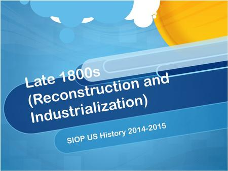 Late 1800s (Reconstruction and Industrialization) SIOP US History 2014-2015.