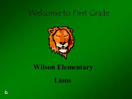 Welcome to First Grade Wilson Elementary Lions. First day of school: Monday, August 21, 2000 It will start at 8:55 a.m. and end at 3:00 p.m. Monday through.