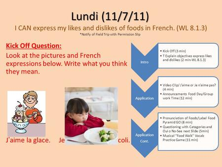 Lundi (11/7/11) Lundi (11/7/11) I CAN express my likes and dislikes of foods in French. (WL 8.1.3) *Notify of Field Trip with Permission Slip Kick Off.