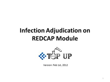 Infection Adjudication on REDCAP Module 1 Version: Feb 1st, 2012.