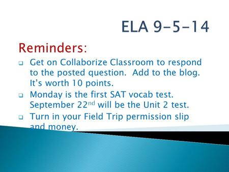 Reminders:  Get on Collaborize Classroom to respond to the posted question. Add to the blog. It's worth 10 points.  Monday is the first SAT vocab test.