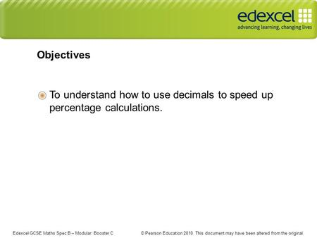 Edexcel GCSE Maths Spec B – Modular: Booster C © Pearson Education 2010. This document may have been altered from the original. To understand how to use.