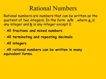 Rational Numbers Rational numbers are numbers that can be written as the quotient of two integers. In the form a/b, where a is any integer and b is any.
