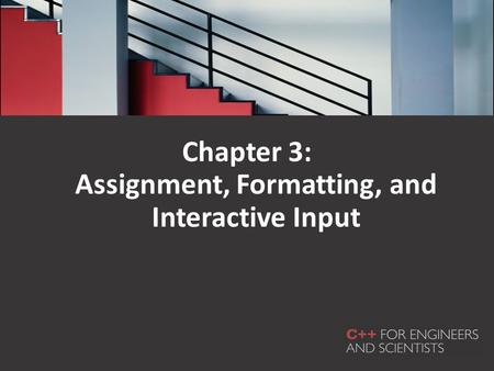 Chapter 3: Assignment, Formatting, and Interactive Input.
