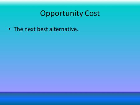Opportunity Cost The next best alternative.. Marginal Analysis A decision-making tool for comparing the additional or marginal benefits of a course of.