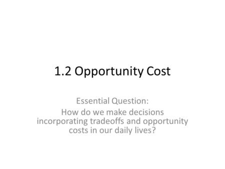 the cost of the decisions we In order to assess opportunity costs, and thus make the best decisions, we need to be able to identify the relevant costs costs can be broken down into two broad categories – explicit and implicit an explicit cost is an out-of-pocket monetary expense for use of a resource owned by someone else to obtain the use of a building, one would.