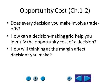 Opportunity Cost (Ch.1-2) Does every decision you make involve trade- offs? How can a decision-making grid help you identify the opportunity cost of a.