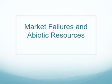 Market Failures and Abiotic Resources. Review Stocks vs. flows Fund-service vs. stock-flow resources Rival and scarce, rival and abundant, non-rival,