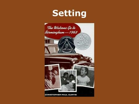 Setting. Author Christopher Paul Curtis Publisher DelacortePress Copyright 1995 The Watsons Go to Birmingham — 1963.