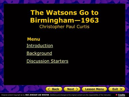 The Watsons Go to Birmingham—1963 Christopher Paul Curtis Introduction Background Discussion Starters Menu.