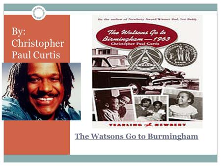 The Watsons Go to Burmingham By: Christopher Paul Curtis.