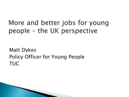 Matt Dykes Policy Officer for Young People TUC.