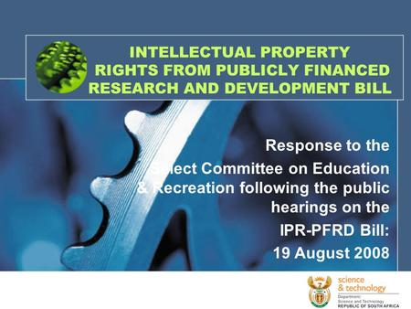 1 INTELLECTUAL PROPERTY RIGHTS FROM PUBLICLY FINANCED RESEARCH AND DEVELOPMENT BILL Response to the Select Committee on Education & Recreation following.