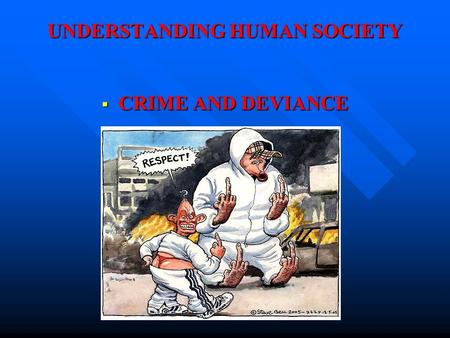 UNDERSTANDING HUMAN SOCIETY  CRIME AND DEVIANCE.