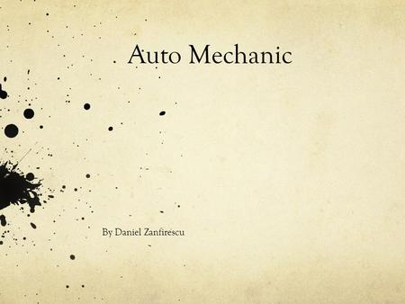 Auto Mechanic By Daniel Zanfirescu. Job Description An Auto Mechanic inspects and repair the engine, breaks and other parts of cars, busses and trucks.