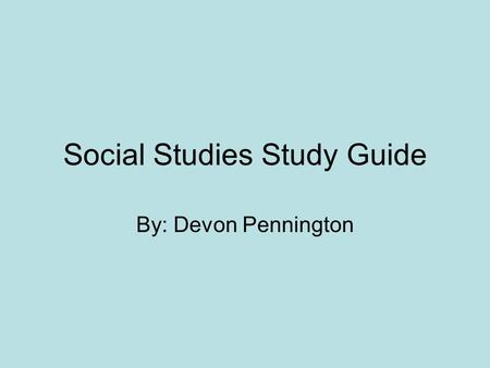 Social Studies Study Guide By: Devon Pennington. Declaration of Independence Stated that the colonies would not be part of Britain anymore. Stated the.