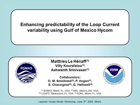 Enhancing predictability of the Loop Current variability using Gulf of Mexico Hycom Matthieu Le Hénaff (1) Villy Kourafalou (1) Ashwanth Srinivasan (1)